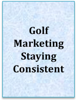 Golf Marketing Staying Consistent