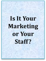 Is It Your Marketing Or Your Staff?