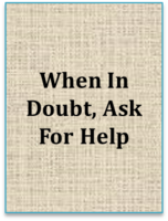 When In Doubt, Ask For Help