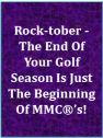 Rock-Tober – The End Of Your Golf Season Is Just The Beginning Of MMC®'s!