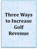 Three Ways To Increase Golf Revenue: