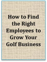 How To Find The Right Employees To Grow Your Golf Business