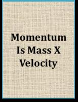 Momentum Is Mass X Velocity