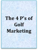 The Four P'S Of Golf Marketing Problem – Promise – Process – Proof