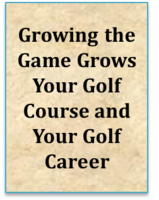 Growing The Game Grows Your Golf Course And Your Golf Career