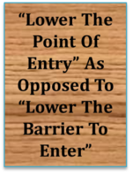 """Lower The Point Of Entry"" As Opposed To ""lower The Barrier To Enter""?"