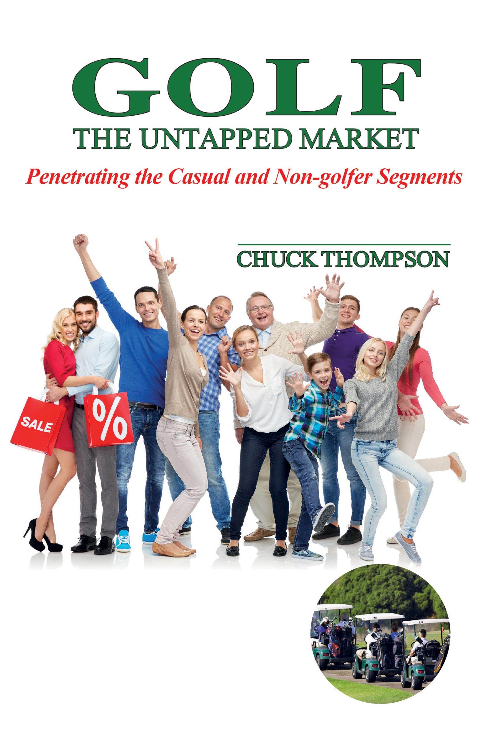 Golf: The Untapped Market (Penetrating The Casual And Non-golfer Segments) Paperback – August 30, 2017