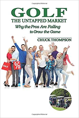 Golf: The Untapped Market (Why The Pros Are Failing To Grow The Game) Paperback – August 30, 2017